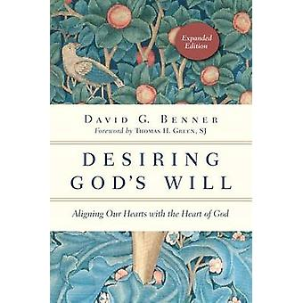 Desiring God's Will - Aligning Our Hearts with the Heart of God by Dav
