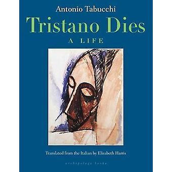 Tristano Dies - A Life by Antonio Tabucchi - Elizabeth Harris - 978091