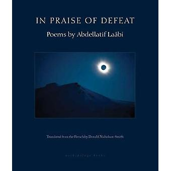 In Praise of Defeat - Poems by Abdellatif Laabi by Abdellatif Laabi -