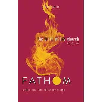 Fathom Bible Studies - The Birth of the Church Leader Guide by Sara Ga