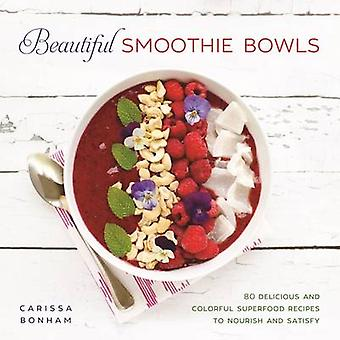 Beautiful Smoothie Bowls - 80 Delicious and Colorful Superfood Recipes