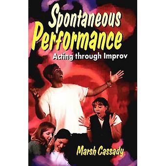 Spontaneous Performance - Acting Through Improve by Marsh Cassady - 97
