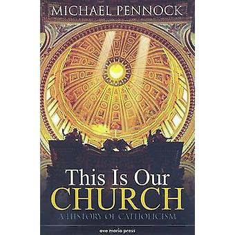 This is Our Church - A History of Catholicism by Michael Pennock - 978