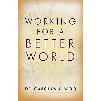 Working for a Better World - God - Neighbor - Self by Carolyn Y. Woo -