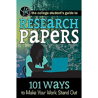 The College Student's Guide to Research Papers - 101 Ways to Make Your