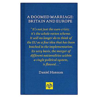 A Doomed Marriage - Britain and Europe by Daniel Hannan - 978190790322
