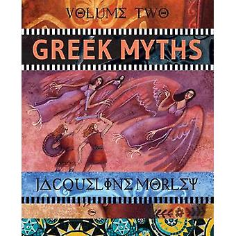 Greek Myths - Volume 2 by Jacqueline Morley - 9781912006700 Book