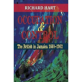 Occupation & Control - The British in Jamaica 1660-1962 by Richard