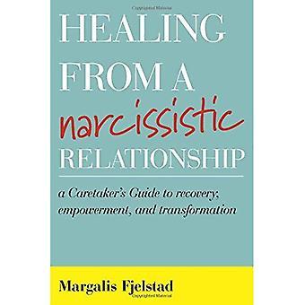 Genezing van een narcistische relatie: een Caretaker's gids voor herstel, Empowerment en transformatie (Hardback)