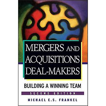 Mergers and Acquisitions Dealmakers - Building a Winning Team (2nd Rev