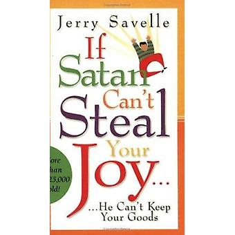 If Satan Can't Steal Your Joy... - He Can't Keep Your Goods! by Jerry