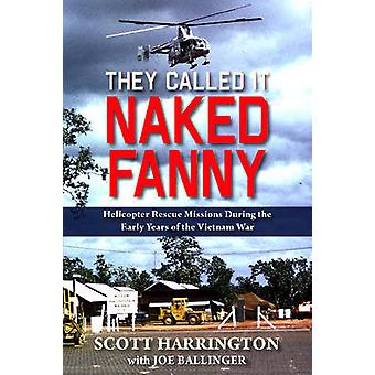 They Called it Naked Fanny - Helicopter Rescue Missions During the Ear