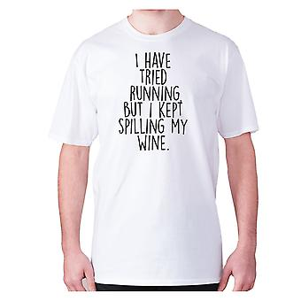 Mens funny drinking t-shirt slogan tee wine hilarious - I have tried running, but i kept spilling my wine