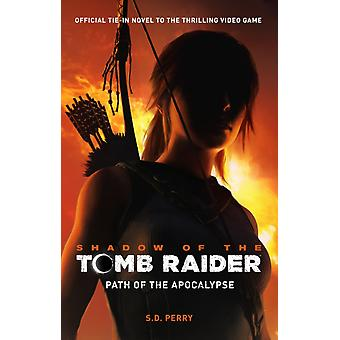 Shadow of the Tomb Raider  Path of the Apocalypse by S. D. Perry