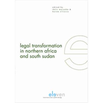 Legal Transformation in Northern Africa and South Sudan by Edited by Thilo Marauhn & Edited by Hatem Elliesie