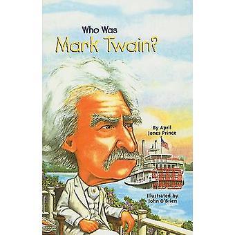Who Was Mark Twain? by April Jones Prince - John O'Brien - 9780756945