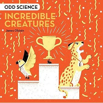 Odd Science  Incredible Creatures by James Olstein