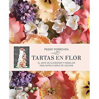 Tartas En Flor - El Arte de Elaborar y Modelar Exquisitas Flores de Az