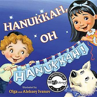 Hanukka Oh Hanukka, kirjoittanut Olga Ivanov & Illustrated by Aleksey Ivanov
