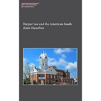 Harper Lee and the American South  White Liberalism and the Civil Rights Struggle in Harper Lees Go Set a Watchman by Katie Hamilton