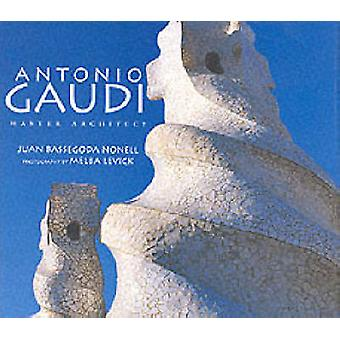 Antonio Gaudi - Master Architect by Juan Bassegoda Nonell - 9780789202