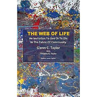 The Web of Life  An invitation to Live or to Die in the Fabric of Community by Taylor & Glenn C.