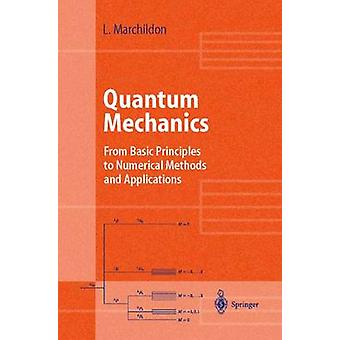 Quantum Mechanics  From Basic Principles to Numerical Methods and Applications by Marchildon & Louis