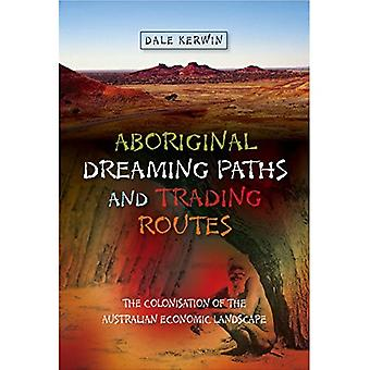 Aboriginal Dreaming Paths & Trading Routes: The Colonisation of the Australian Economic Landscape