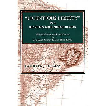 Licentious Liberty in a Brazilian GoldMining Region Slavery Gender and Social Control in EighteenthCentury Sabara Minas Gerais by Higgins & Kathleen J.