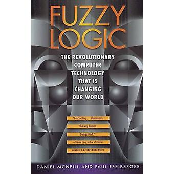 Fuzzy Logic The Revolutionary Computer Technology That Is Changing Our World by McNeill & Daniel