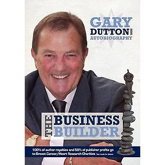 Gary Dutton MBE  The Business Builder by Dutton Mbe & Gary
