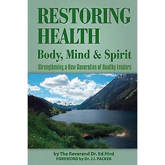 Restoring Health Body Mind and Spirit by Hird & Ed