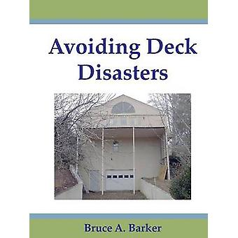 Avoiding Deck Disasters by Barker & Bruce