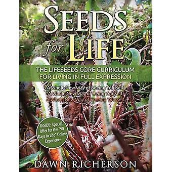 Samen für das Leben Die Lebensaaten Kern Curriculum für das Leben in voller Ausdruck von Richerson & Dawn