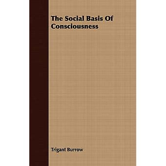 The Social Basis Of Consciousness by Burrow & Trigant