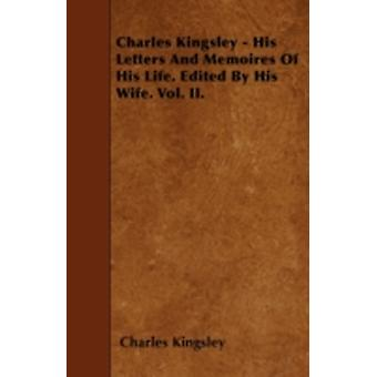 Charles Kingsley  His Letters And Memoires Of His Life. Edited By His Wife. Vol. II. by Kingsley & Charles