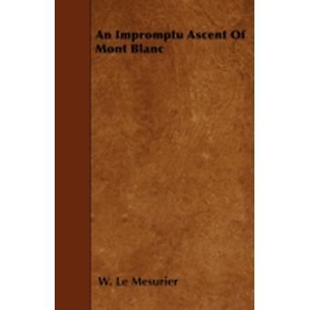 An Impromptu Ascent Of Mont Blanc by Mesurier & W. Le