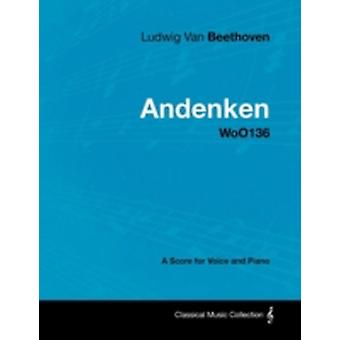 Ludwig Van Beethoven  Andenken  Woo136  A Score for Voice and Piano by Beethoven & Ludwig Van