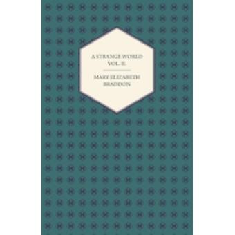 A Strange World Vol. II. by Braddon & Mary Elizabeth