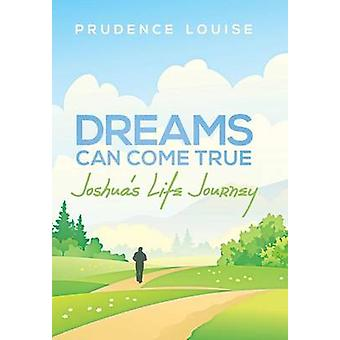 Dreams Can Come True Joshuas Life Journey de Prudence Louise