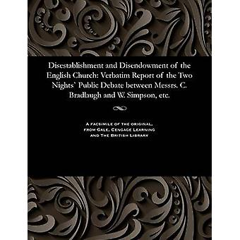 Disestablishment and Disendowment of the English Church Verbatim Report of the Two Nights Public Debate between Messrs. C. Bradlaugh and W. Simpson etc. by Simpson & William & Controversialist