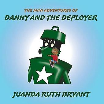 The Mini Adventures of Danny and the Deployer by Bryant & Juanda Ruth