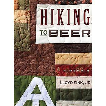 Hiking to Beer A Memoir by Fink Jr. & Lloyd L.
