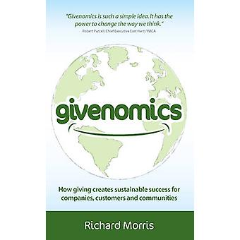 Givenomics  How giving creates sustainable success for companies customers and communities by Morris & Richard