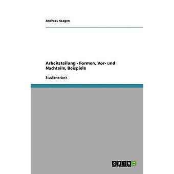 Arbeitsteilung  Formen Vor und Nachteile Beispiele by Haagen & Andreas