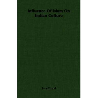 Influence of Islam on Indian Culture by Chand & Tara
