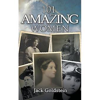101 Amazing Women Extraordinary Heroines Throughout History by Goldstein & Jack