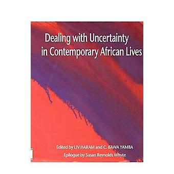 Dealing with Uncertainty in Contemporary African Lives by Haram & Liv