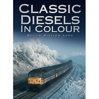 Classic Diesels in Colour by Roger Siviter