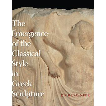 The Emergence of the Classical Style in Greek Sculpture by Richard T.